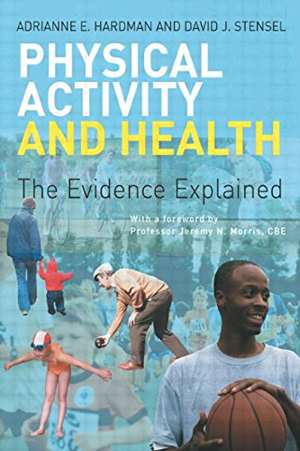 Physical Activity and Health By Adrianne E. Hardman (Loughborough University, UK)