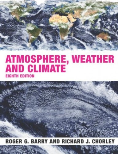 Atmosphere, Weather and Climate By R.G. Barry