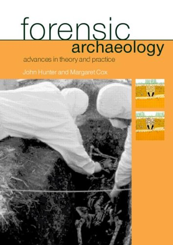 Forensic Archaeology Advances in Theory and Practice: Advances in Theory and Practice By John Hunter