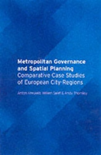 Metropolitan Governance and Spatial Planning By Edited by Anton Kreukels
