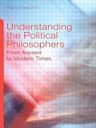 Understanding the Political Philosophers By Alan Haworth (London Metropolitan University, UK)