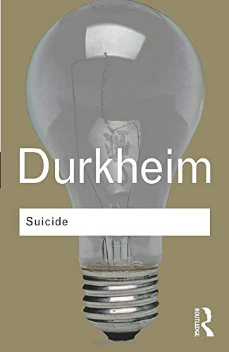 Suicide: A Study in Sociology (Routledge Classics) By Emile Durkheim