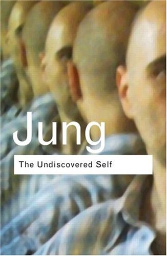 The Undiscovered Self: Answers to Questions Raised by the Present World Crisis (Routledge Classics) By C. G. Jung