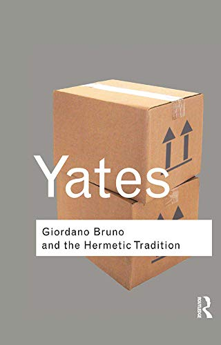 Giordano Bruno and the Hermetic Tradition By Frances Yates