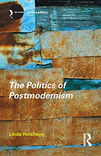 The Politics of Postmodernism By Linda Hutcheon