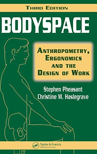 Bodyspace: Anthropometry, Ergonomics and the Design of Work, Third Edition By Stephen Pheasant (University of Surrey, Guildford, UK)