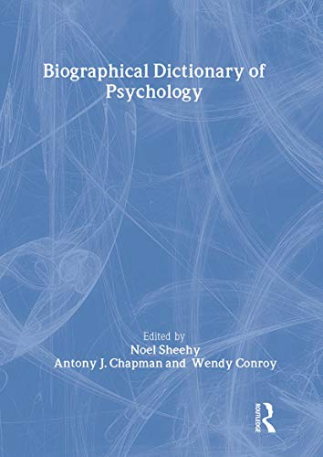 Biographical Dictionary of Psychology By Edited by Antony J. Chapman