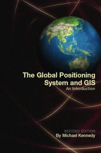 The Global Positioning System and GIS, Second Edition By Michael Kennedy