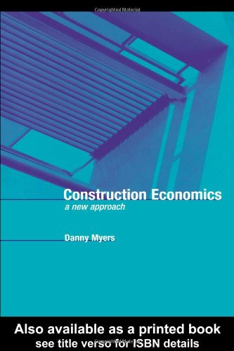 Construction Economics: A New Approach By Danny Myers (University of the West of England, UK, and University of Bath, UK)