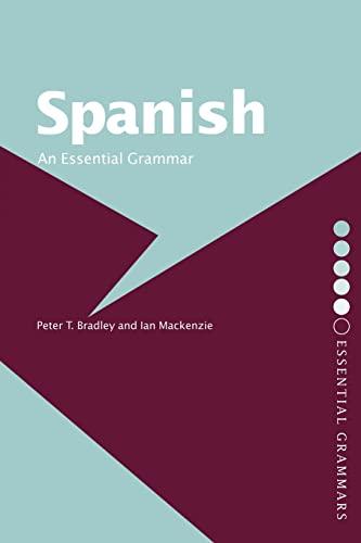 Spanish: An Essential Grammar By Peter T Bradley