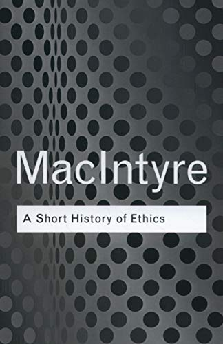 A Short History of Ethics By Alasdair MacIntyre