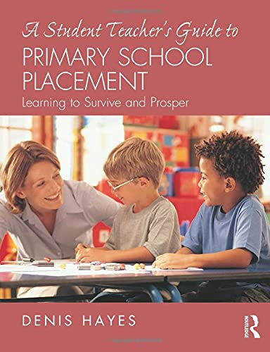 A Student Teacher's Guide to Primary School Placement By Denis Hayes