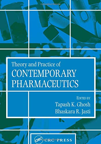 Theory and Practice of Contemporary Pharmaceutics By Tapash K. Ghosh (The Food and Drug Administration, Rockville, Maryland, USA)