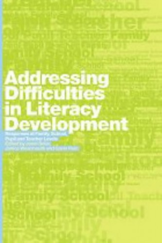 Addressing Difficulties in Literacy Development: Responses at Family, School, Pupil and Teacher Levels by Gavin Reid