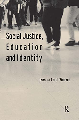 Social Justice, Education and Identity By Edited by Carol Vincent
