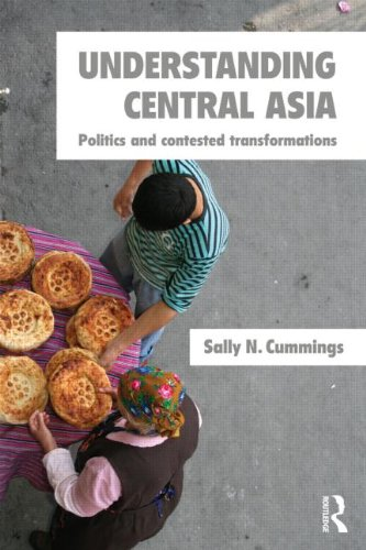 Understanding Central Asia: Politics and Contested Transformations by Sally N. Cummings (University of St Andrews, UK)