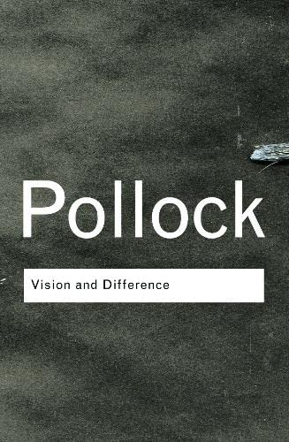 Vision and Difference: Feminism, Femininity and Histories of Art (Routledge Classics) By Griselda Pollock