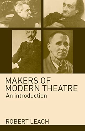 Makers of Modern Theatre: An Introduction By Robert Leach