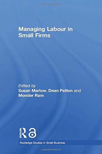 Managing Labour in Small Firms By Edited by Susan Marlow (University of Nottingham, UK)