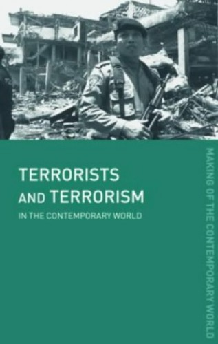 Terrorists and Terrorism By David J. Whittaker (formerly at the University of Teesside, UK)
