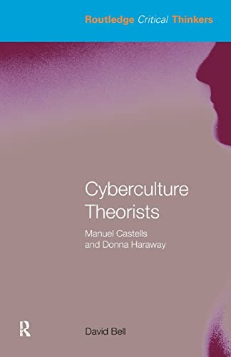 Cyberculture Theorists: Manuel Castells and Donna Haraway (Routledge Critical Thinkers) By Mr David Bell