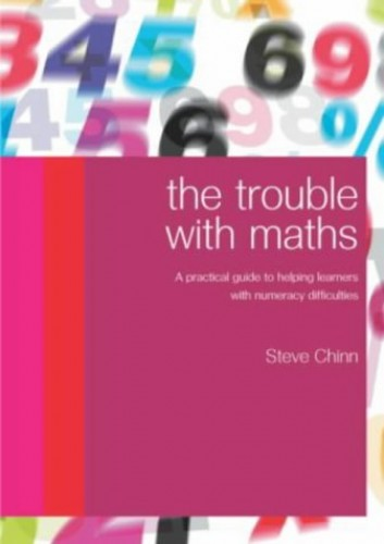 The Trouble with Maths By Steve Chinn (Visiting Professor, University of Derby, UK)