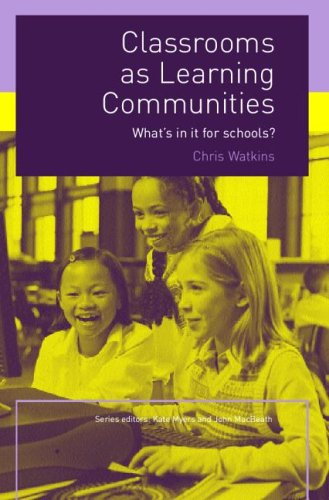 Classrooms as Learning Communities: What's in It for Schools? By Chris Watkins