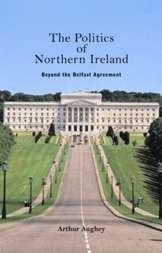 The Politics of Northern Ireland By Arthur Aughey (University of Ulster, UK)