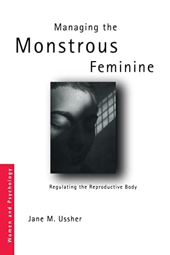 Managing the Monstrous Feminine By Jane M. Ussher (University of Western Sydney, Australia)
