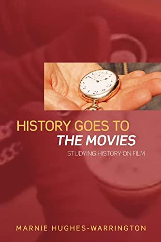 History Goes to the Movies By Marnie Hughes-Warrington (Australian National University, Australia)