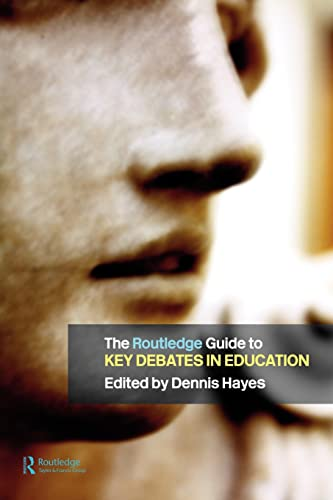 The RoutledgeFalmer Guide to Key Debates in Education by Edited by Dennis Hayes