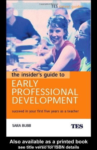 The Insider's Guide to Early Professional Development By Sara Bubb (Institute of Education, UK)