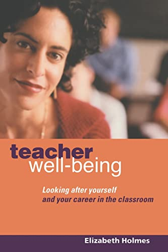 Teacher Well-Being By Elizabeth Holmes (Professional Writer on Education, UK)