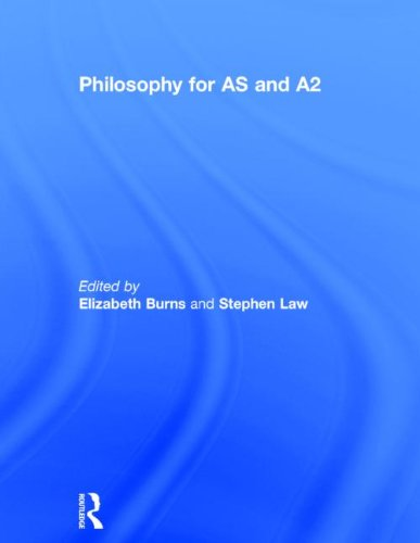 Philosophy for AS and A2 By Edited by Elizabeth Burns