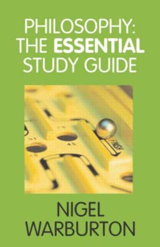 Philosophy: The Essential Study Guide By Nigel Warburton (The Open University, UK)