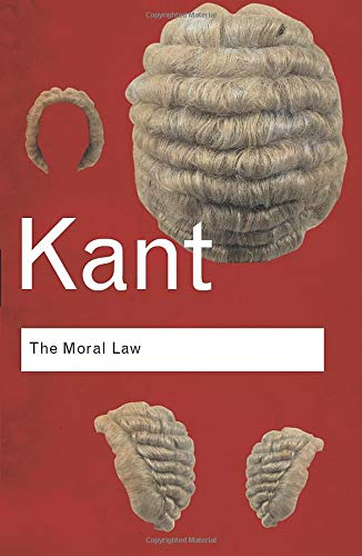 The Moral Law: Groundwork of the Metaphysics of Morals (Routledge Classics) By Immanuel Kant