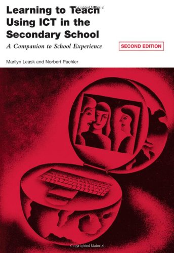 Learning to Teach Using ICT in the Secondary School By Edited by Marilyn Leask (University of Bedfordshire, UK)