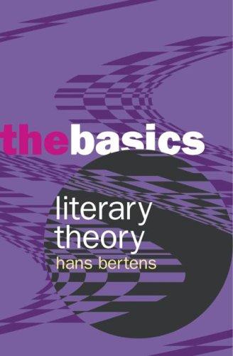 Literary Theory: The Basics By Hans Bertens (Utrecht University, the Netherlands)