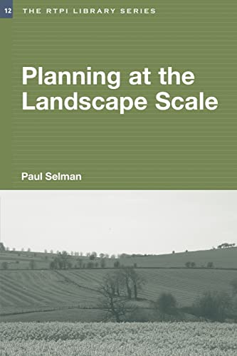 Planning at the landscape scale (RTPI Library Series) By Paul Selman (Sheffield University, UK)