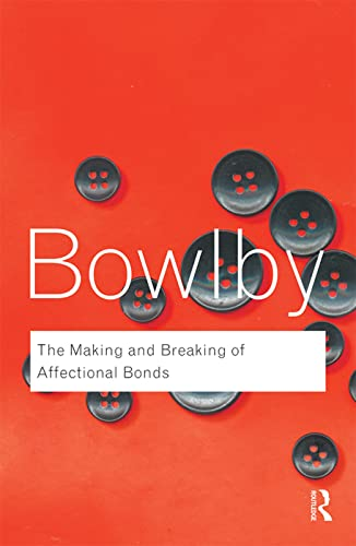 The Making and Breaking of Affectional Bonds By John Bowlby