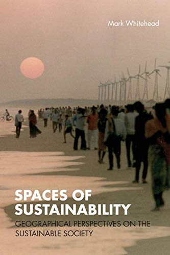 Spaces of Sustainability By Mark Whitehead (University of Wales, Aberystwyth, UK)