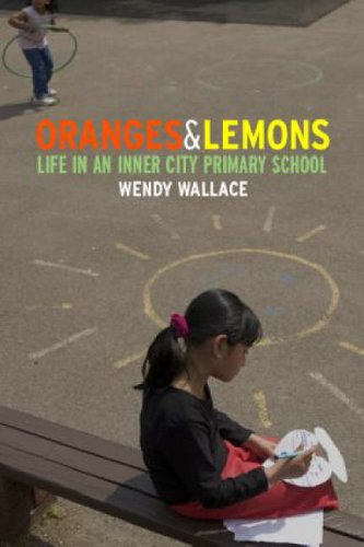 Oranges and Lemons: Life in an Inner City Primary School by Wendy Wallace