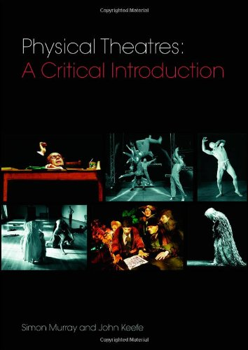 Physical Theatres: A Critical Introduction By Simon Murray (University of Glasgow, UK)