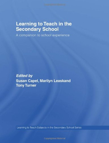 Learning to Teach in the Secondary School: A Companion to School Experience by Susan Capel