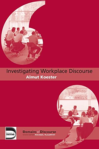Investigating Workplace Discourse By Almut Koester
