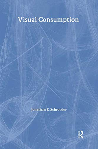 Visual Consumption By Jonathan Schroeder (Rochester Institute of Technology, USA)