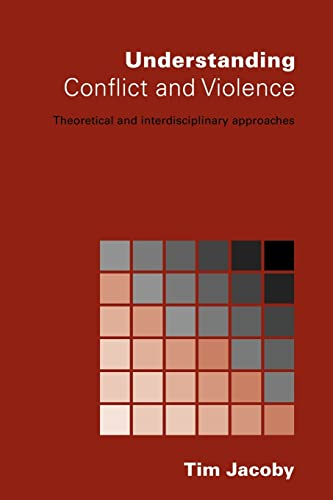 Understanding Conflict and Violence By Tim Jacoby (University of Manchester, UK)
