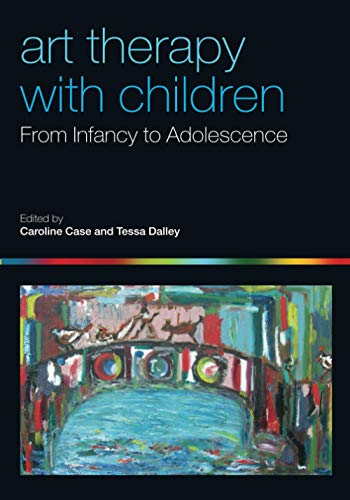 Art Therapy with Children: From Infancy to Adolescence By Edited by Caroline Case