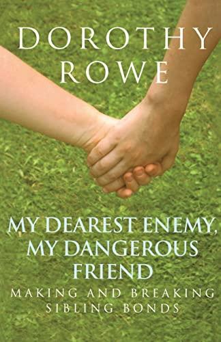 My Dearest Enemy, My Dangerous Friend: Making and Breaking Sibling Bonds By Dorothy Rowe (Clinical Psychologist)