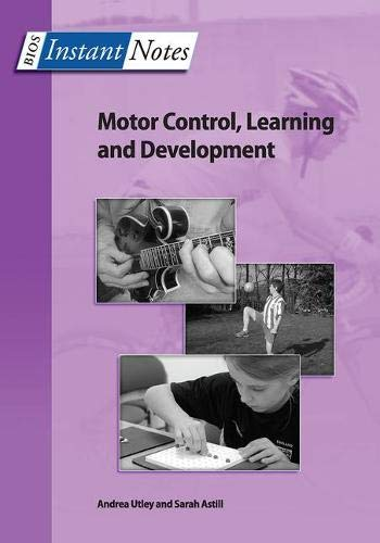 BIOS Instant Notes in Motor Control, Learning and Development By Andrea Utley (University of Leeds, UK)